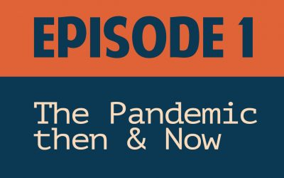 Episode 1 The pandemic then and now