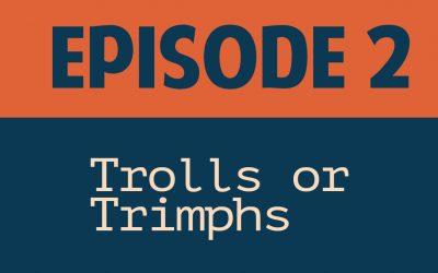 Trolls or Triumphs – Dennis Garces – Episode 2
